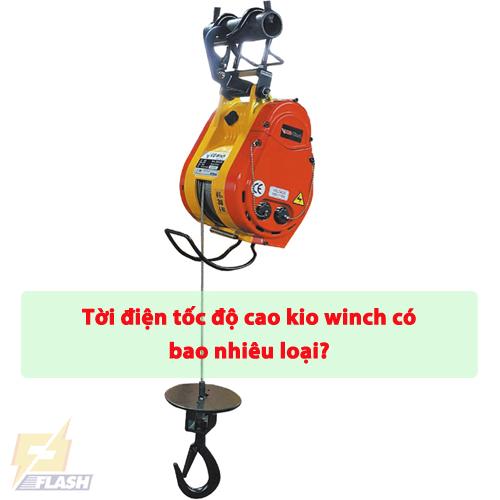 Tời điện tốc độ cao Kio Winch có bao nhiêu loại? Đặc điểm mỗi loại